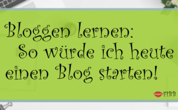 Bloggen lernen: So würde ich heute einen Blog starten!